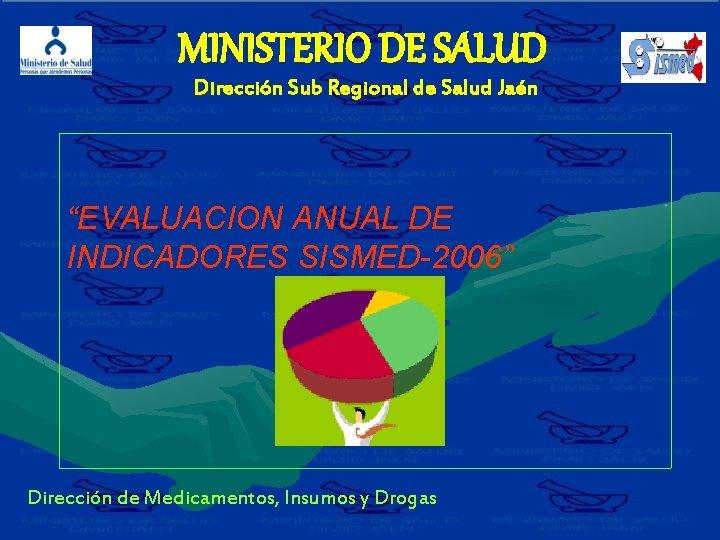 """MINISTERIO DE SALUD Dirección Sub Regional de Salud Jaén Dir """"EVALUACION ANUAL DE INDICADORES"""
