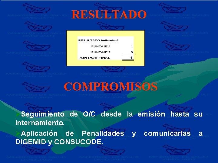 RESULTADO COMPROMISOS ØSeguimiento de O/C desde la emisión hasta su internamiento. ØAplicación de Penalidades