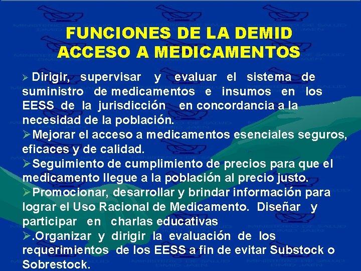 FUNCIONES DE LA DEMID ACCESO A MEDICAMENTOS Ø Dirigir, supervisar y evaluar el sistema