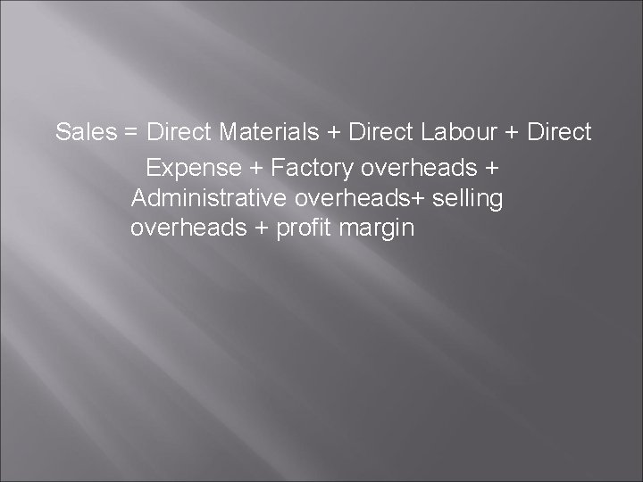 Sales = Direct Materials + Direct Labour + Direct Expense + Factory overheads +