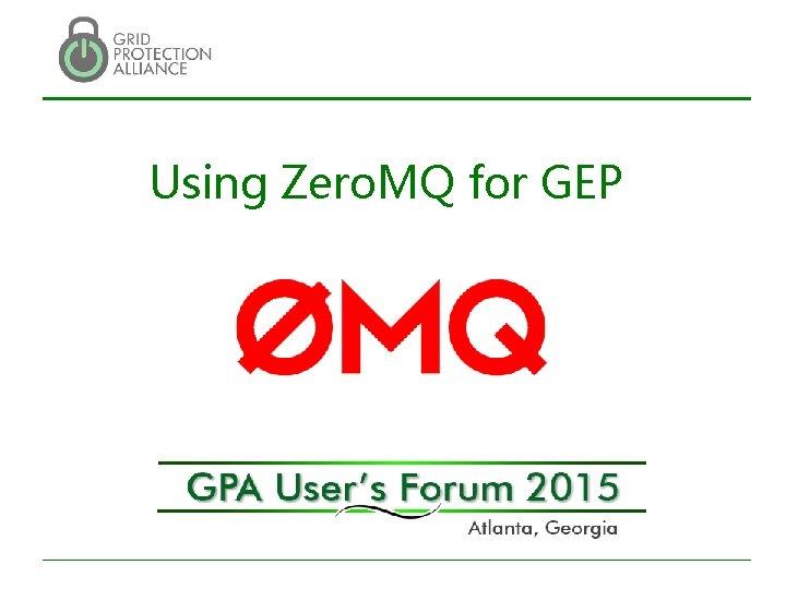 Using Zero. MQ for GEP