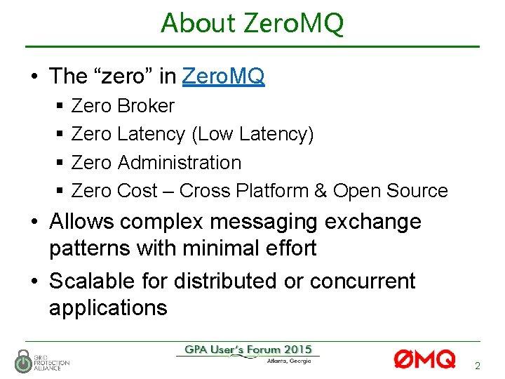 "About Zero. MQ • The ""zero"" in Zero. MQ § Zero Broker § Zero"