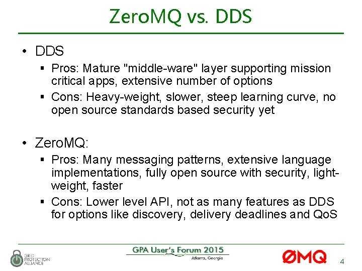 """Zero. MQ vs. DDS • DDS § Pros: Mature """"middle-ware"""" layer supporting mission critical"""