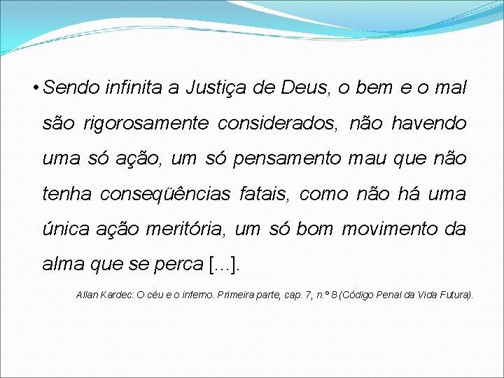 • Sendo infinita a Justiça de Deus, o bem e o mal são