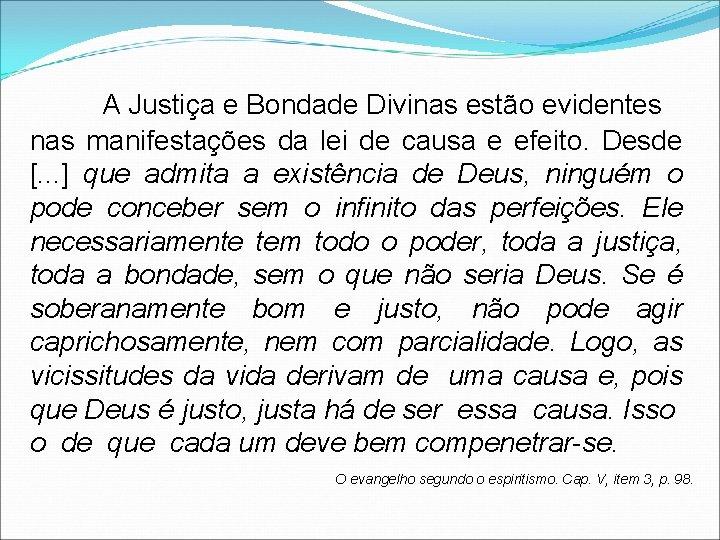A Justiça e Bondade Divinas estão evidentes nas manifestações da lei de causa e