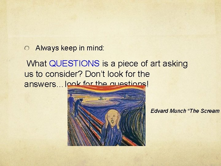 Always keep in mind: What QUESTIONS is a piece of art asking us to