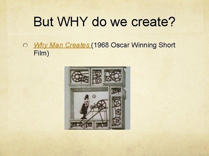 But WHY do we create? Why Man Creates (1968 Oscar Winning Short Film)