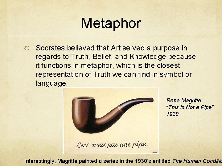 Metaphor Socrates believed that Art served a purpose in regards to Truth, Belief, and