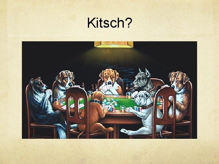 Kitsch?