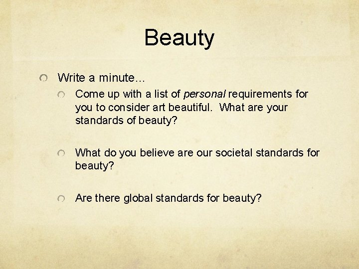 Beauty Write a minute… Come up with a list of personal requirements for you