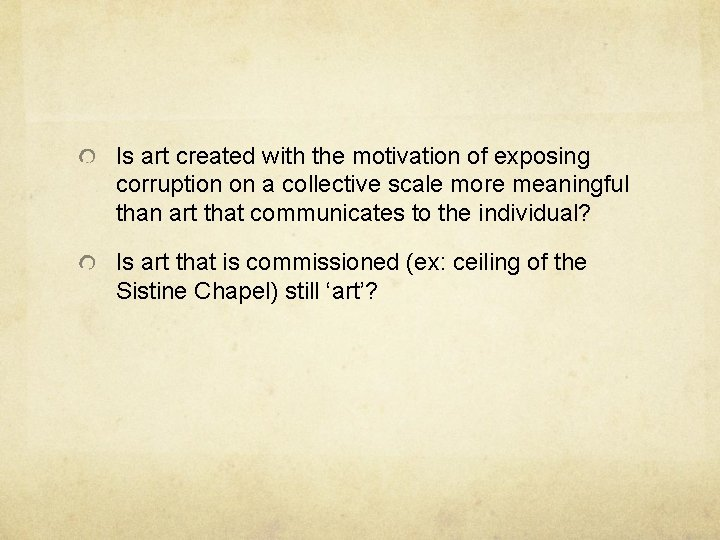 Is art created with the motivation of exposing corruption on a collective scale more