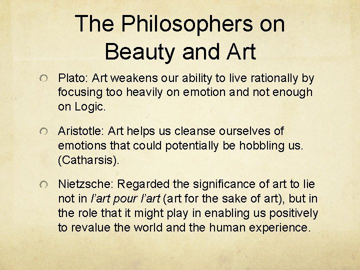 The Philosophers on Beauty and Art Plato: Art weakens our ability to live rationally