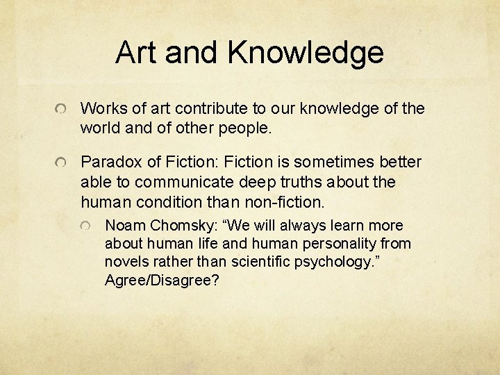 Art and Knowledge Works of art contribute to our knowledge of the world and