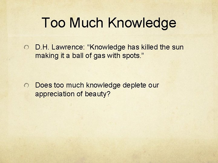 """Too Much Knowledge D. H. Lawrence: """"Knowledge has killed the sun making it a"""