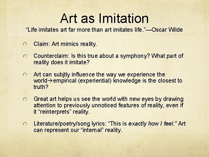 "Art as Imitation ""Life imitates art far more than art imitates life. ""—Oscar Wilde"