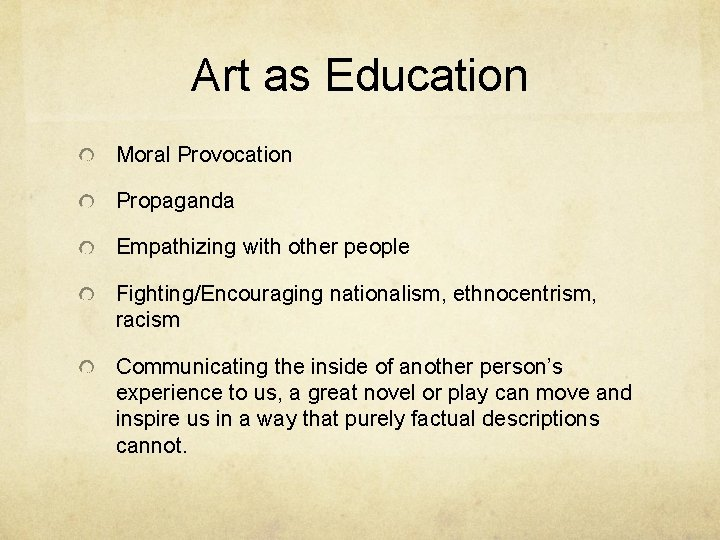 Art as Education Moral Provocation Propaganda Empathizing with other people Fighting/Encouraging nationalism, ethnocentrism, racism