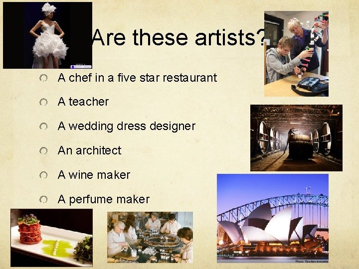 Are these artists? A chef in a five star restaurant A teacher A wedding
