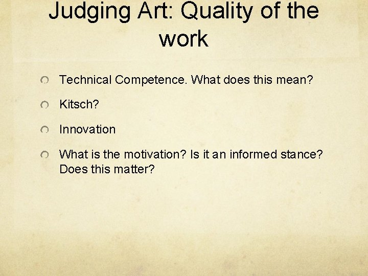 Judging Art: Quality of the work Technical Competence. What does this mean? Kitsch? Innovation