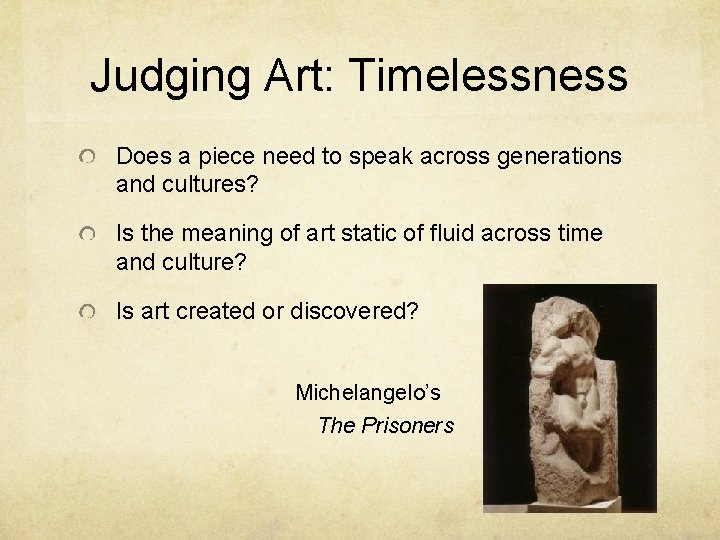 Judging Art: Timelessness Does a piece need to speak across generations and cultures? Is