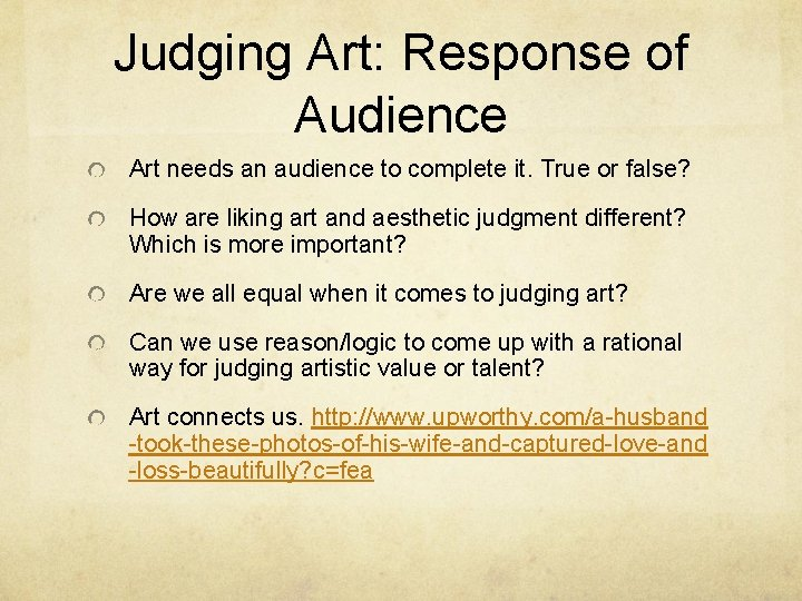 Judging Art: Response of Audience Art needs an audience to complete it. True or