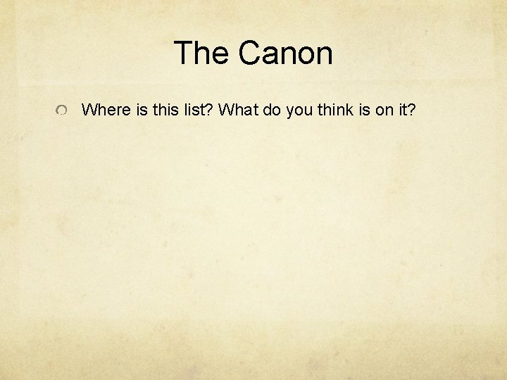 The Canon Where is this list? What do you think is on it?