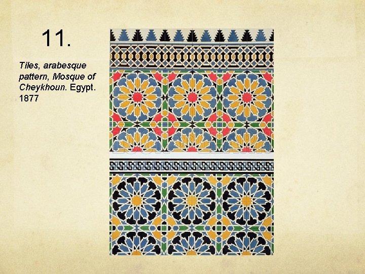 11. Tiles, arabesque pattern, Mosque of Cheykhoun. Egypt. 1877