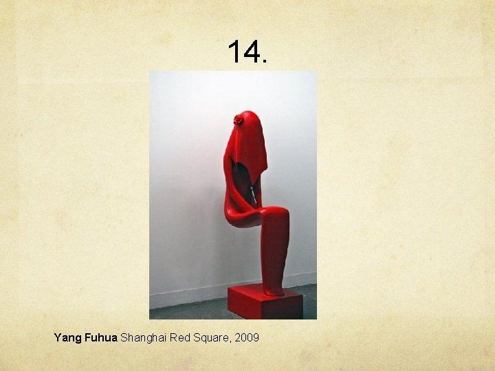 14. Yang Fuhua Shanghai Red Square, 2009