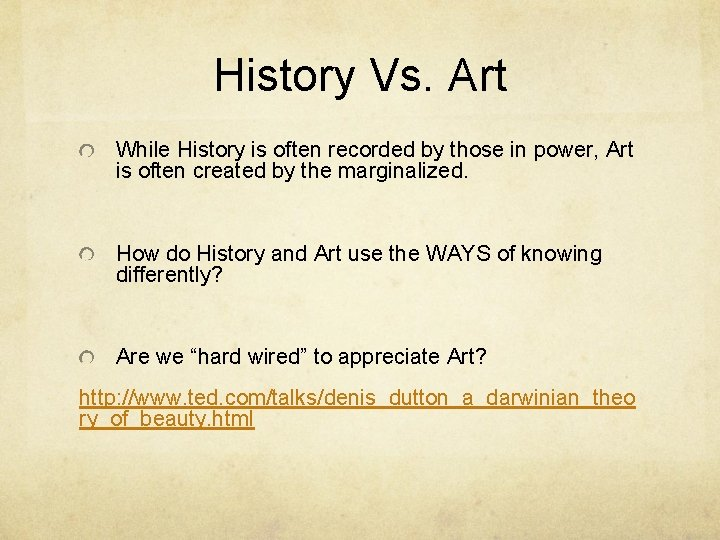 History Vs. Art While History is often recorded by those in power, Art is