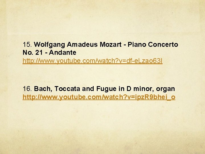 15. Wolfgang Amadeus Mozart - Piano Concerto No. 21 - Andante http: //www. youtube.
