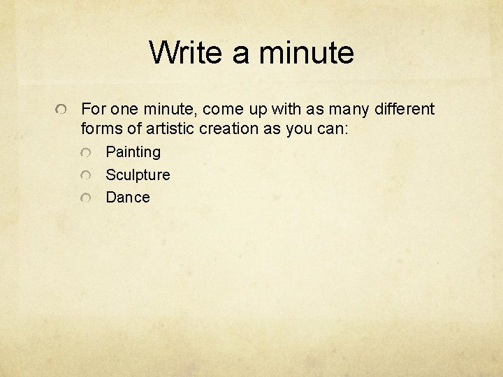 Write a minute For one minute, come up with as many different forms of