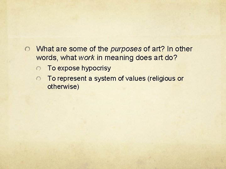 What are some of the purposes of art? In other words, what work in