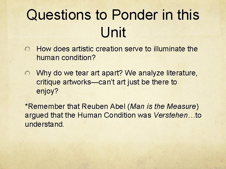 Questions to Ponder in this Unit How does artistic creation serve to illuminate the