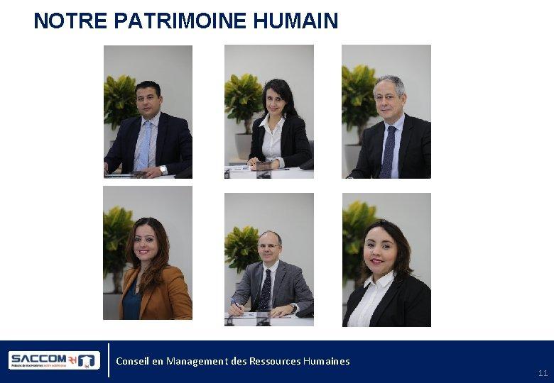 NOTRE PATRIMOINE HUMAIN Conseil en Management des Ressources Humaines 11