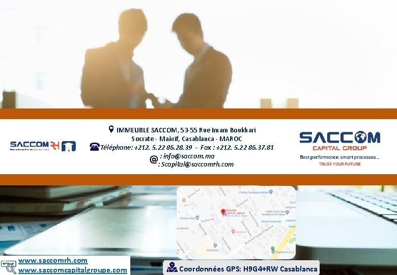 IMMEUBLE SACCOM, 53 -55 Rue Imam Boukhari Socrate - Maârif, Casablanca - MAROC Téléphone: