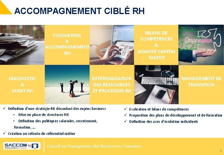 ACCOMPAGNEMENT CIBLÉ RH BILANS DE COMPÉTENCES CONSULTING & & ACCOMPAGNEMENT RH DIAGNOSTIC ANALYSE CAPITAL