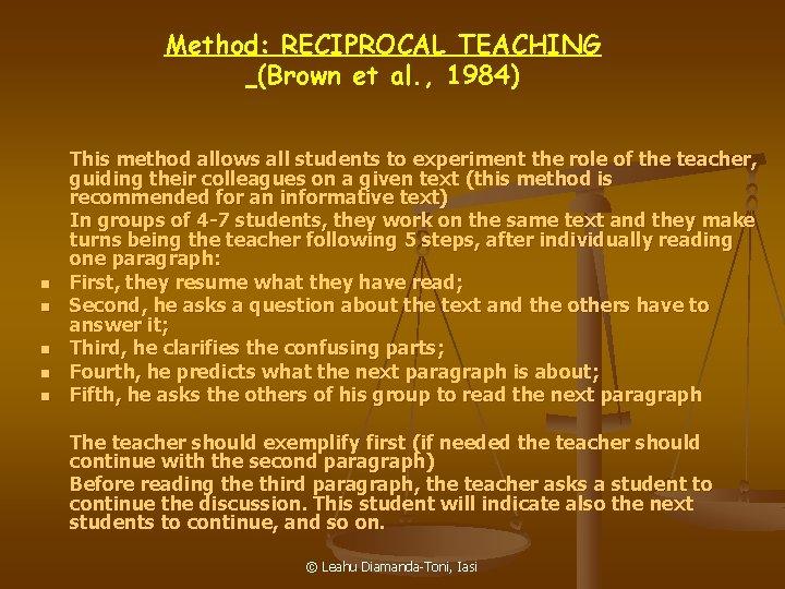 Method: RECIPROCAL TEACHING (Brown et al. , 1984) n n n This method allows