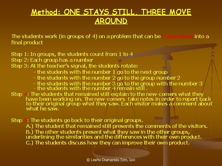 Method: ONE STAYS STILL, THREE MOVE AROUND The students work (in groups of 4)