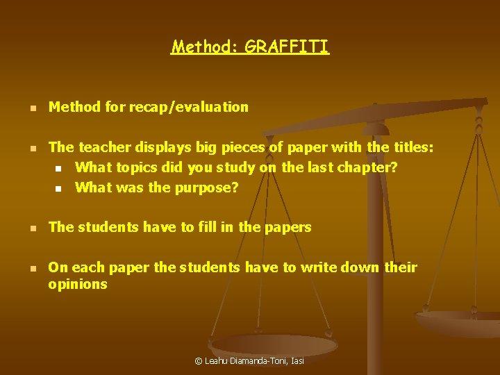 Method: GRAFFITI n n Method for recap/evaluation The teacher displays big pieces of paper