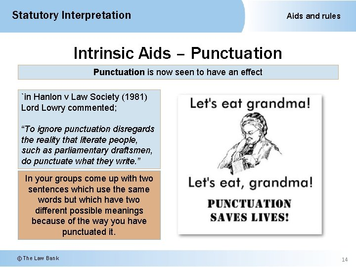 Statutory Interpretation Aids and rules Intrinsic Aids – Punctuation is now seen to have