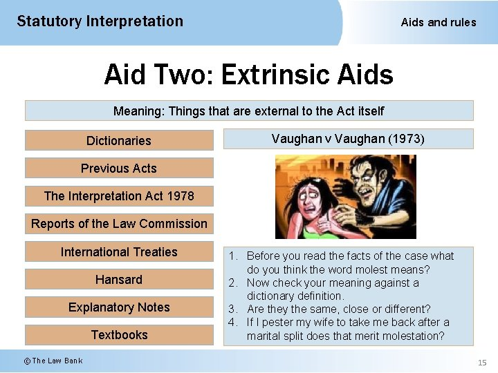 Statutory Interpretation Aids and rules Aid Two: Extrinsic Aids Meaning: Things that are external