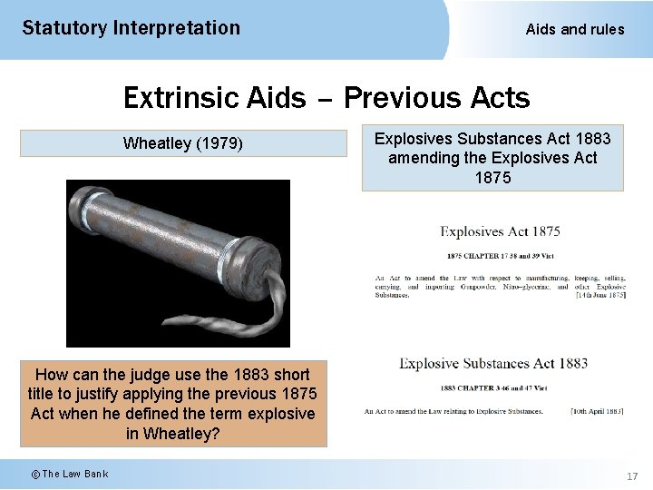 Statutory Interpretation Aids and rules Extrinsic Aids – Previous Acts Wheatley (1979) Explosives Substances
