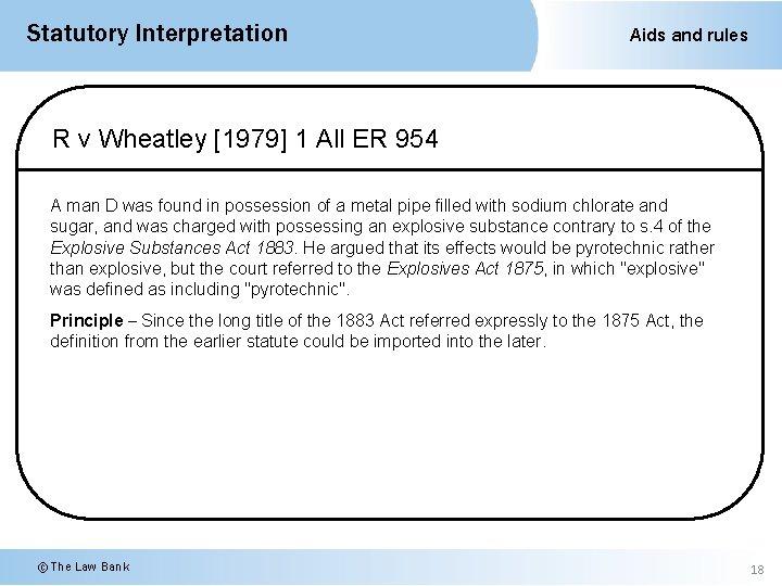 Statutory Interpretation Aids and rules R v Wheatley [1979] 1 All ER 954 A