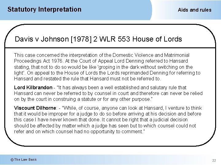 Statutory Interpretation Aids and rules Davis v Johnson [1978] 2 WLR 553 House of