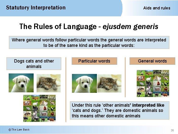 Statutory Interpretation Aids and rules The Rules of Language - ejusdem generis Where general