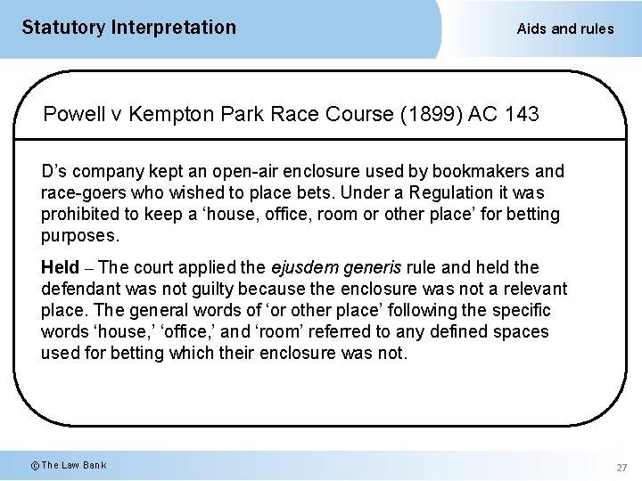 Statutory Interpretation Aids and rules Powell v Kempton Park Race Course (1899) AC 143