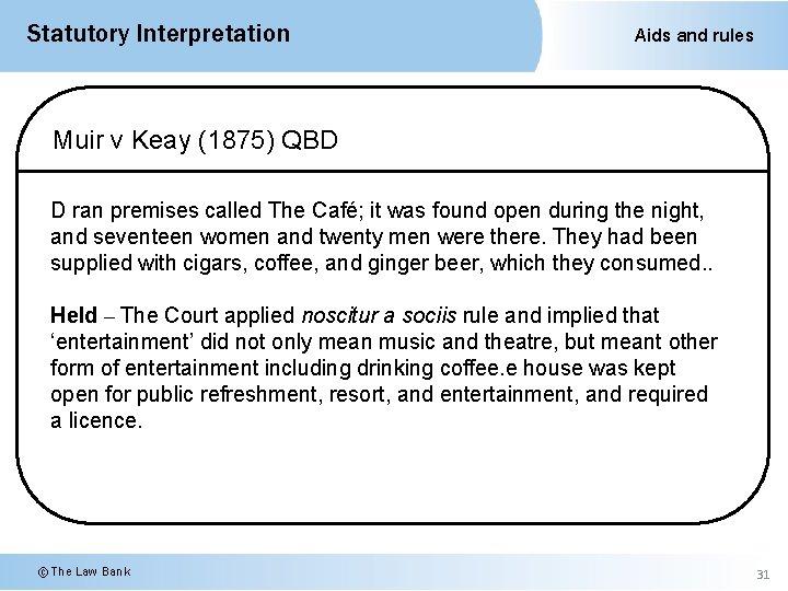 Statutory Interpretation Aids and rules Muir v Keay (1875) QBD D ran premises called