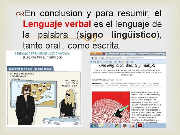 En conclusión y para resumir, el Lenguaje verbal es el lenguaje de la