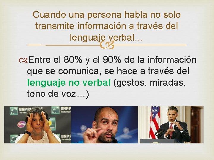 Cuando una persona habla no solo transmite información a través del lenguaje verbal… Entre