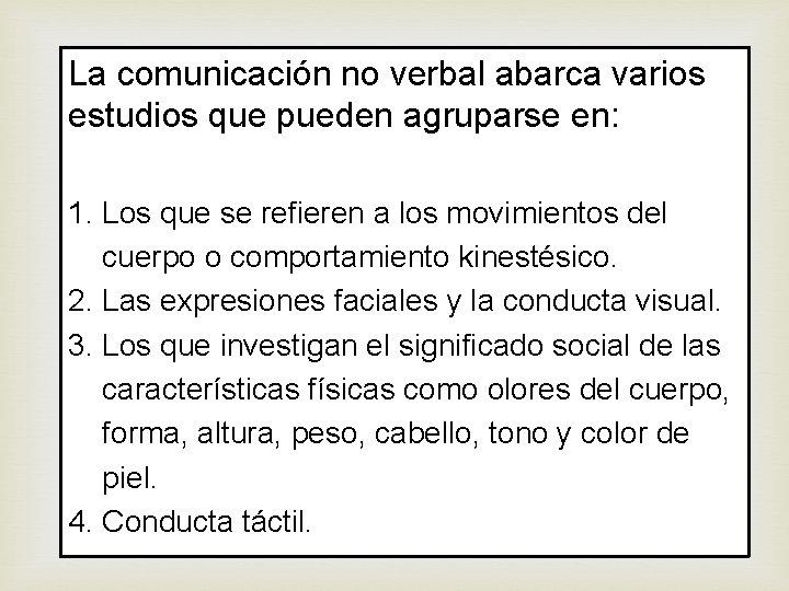 La comunicación no verbal abarca varios estudios que pueden agruparse en: 1. Los que