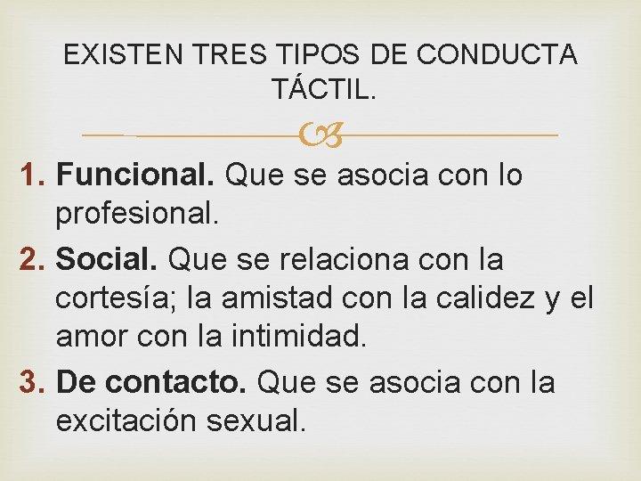 EXISTEN TRES TIPOS DE CONDUCTA TÁCTIL. 1. Funcional. Que se asocia con lo profesional.